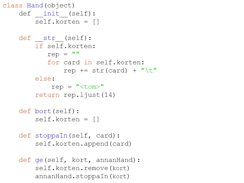 class Hand(object) def __init__(self): self.korten = [] def __str__(self): if self.korten: rep =